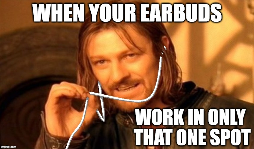 One does not simply buy new earbuds | WHEN YOUR EARBUDS WORK IN ONLY THAT ONE SPOT | image tagged in one does not simply,funny,funny memes,ipod,technology | made w/ Imgflip meme maker