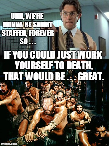 Short Staffed working | UHH, WE'RE GONNA BE SHORT STAFFED, FOREVER SO . . . IF YOU COULD JUST WORK YOURSELF TO DEATH, THAT WOULD BE . . . GREAT. | image tagged in funny,work,office space,bad boss | made w/ Imgflip meme maker