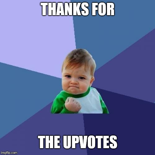 Success Kid Meme | THANKS FOR THE UPVOTES | image tagged in memes,success kid | made w/ Imgflip meme maker