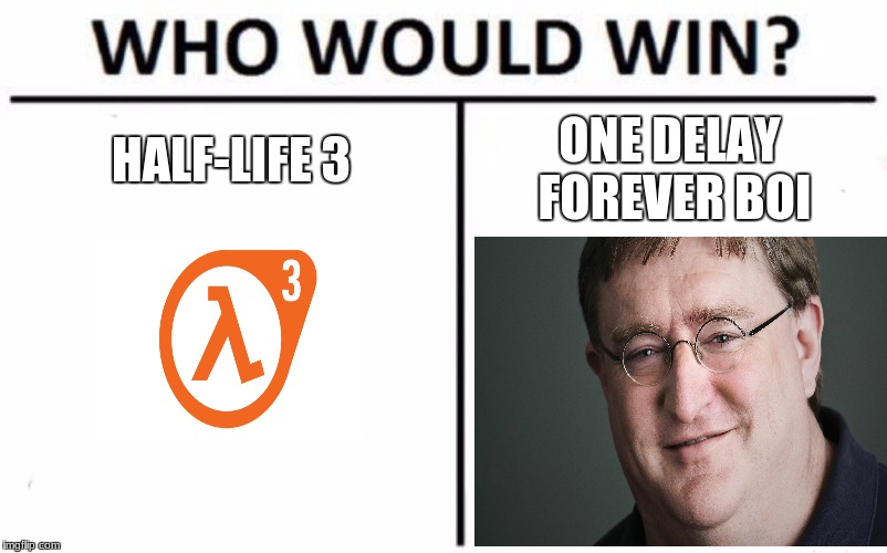 Who Would Win? Meme | HALF-LIFE 3 ONE DELAY FOREVER BOI | image tagged in memes,who would win | made w/ Imgflip meme maker