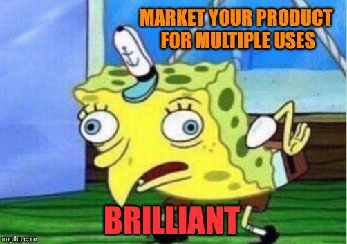 Mocking Spongebob Meme | MARKET YOUR PRODUCT FOR MULTIPLE USES BRILLIANT | image tagged in memes,mocking spongebob | made w/ Imgflip meme maker