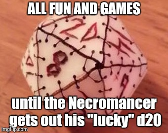 "D&D Week, March 29th to April 6th. Dungeons & Dragons. ( TheRoyalPlutonian Event ) | ALL FUN AND GAMES until the Necromancer gets out his ""lucky"" d20 