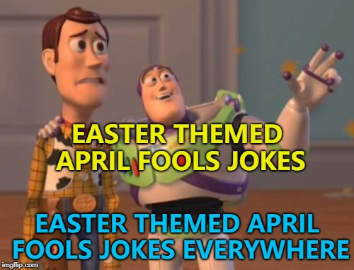 I hear the Pope has a great one lined up for Sunday... :) | EASTER THEMED APRIL FOOLS JOKES EASTER THEMED APRIL FOOLS JOKES EVERYWHERE | image tagged in memes,x,x everywhere,x x everywhere,easter,april fools day | made w/ Imgflip meme maker