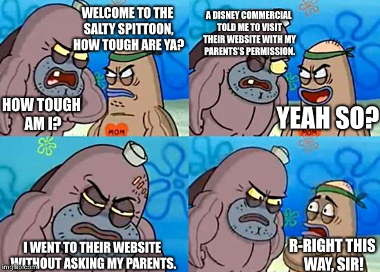 Dudley at Salty Spittoon | WELCOME TO THE SALTY SPITTOON, HOW TOUGH ARE YA? HOW TOUGH AM I? A DISNEY COMMERCIAL TOLD ME TO VISIT THEIR WEBSITE WITH MY PARENTS'S PERMIS | image tagged in dudley at salty spittoon | made w/ Imgflip meme maker