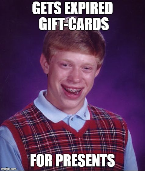 Bad Luck Brian Meme | GETS EXPIRED GIFT-CARDS FOR PRESENTS | image tagged in memes,bad luck brian | made w/ Imgflip meme maker