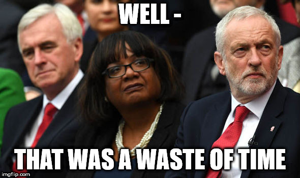 Corbyn - well, that was a waste of time | WELL - THAT WAS A WASTE OF TIME | image tagged in corbyn's labour party,corbyn eww,funny,gtto jc4pm,wearecorbyn,labourisdead | made w/ Imgflip meme maker