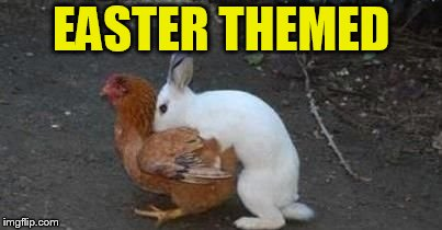 Easter eggs | EASTER THEMED | image tagged in easter eggs | made w/ Imgflip meme maker