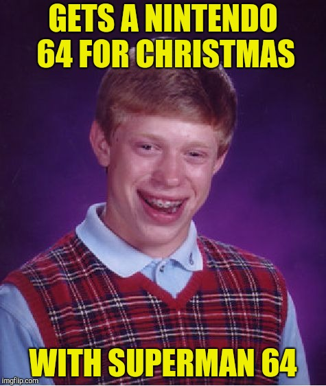 Bad Luck Brian Meme | GETS A NINTENDO 64 FOR CHRISTMAS WITH SUPERMAN 64 | image tagged in memes,bad luck brian | made w/ Imgflip meme maker