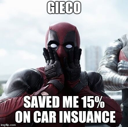 Deadpool Surprised | GIECO SAVED ME 15% ON CAR INSUANCE | image tagged in memes,deadpool surprised | made w/ Imgflip meme maker