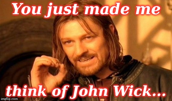 One Does Not Simply Meme | You just made me think of John Wick... | image tagged in memes,one does not simply | made w/ Imgflip meme maker