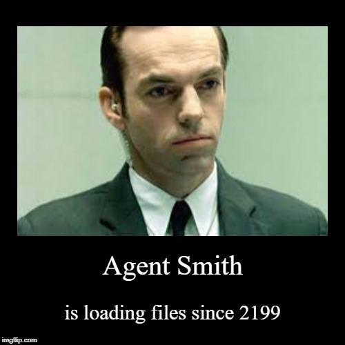 Agent Smith | is loading files since 2199 | image tagged in funny,demotivationals | made w/ Imgflip demotivational maker