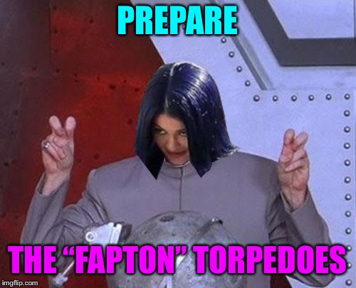 "Dr Evil Mima | PREPARE THE ""FAPTON"" TORPEDOES 