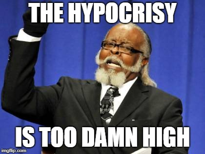 Too Damn High Meme | THE HYPOCRISY IS TOO DAMN HIGH | image tagged in memes,too damn high | made w/ Imgflip meme maker