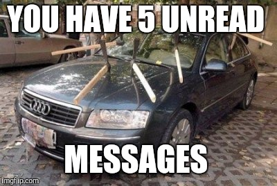 That's how an Audi owner got his notifications. | YOU HAVE 5 UNREAD MESSAGES | image tagged in audi | made w/ Imgflip meme maker