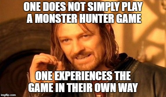 One Does Not Simply Meme | ONE DOES NOT SIMPLY PLAY A MONSTER HUNTER GAME ONE EXPERIENCES THE GAME IN THEIR OWN WAY | image tagged in memes,one does not simply | made w/ Imgflip meme maker