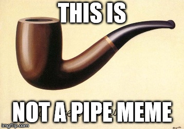 THIS IS NOT A PIPE MEME | image tagged in magritte pipe | made w/ Imgflip meme maker