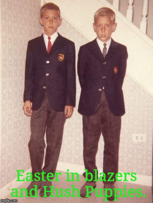 Easter in blazers and Hush Puppies. | image tagged in easter | made w/ Imgflip meme maker