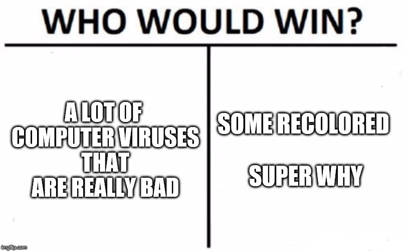 Who Would Win? | A LOT OF COMPUTER VIRUSES THAT ARE REALLY BAD SOME RECOLORED SUPER WHY | image tagged in memes,who would win | made w/ Imgflip meme maker