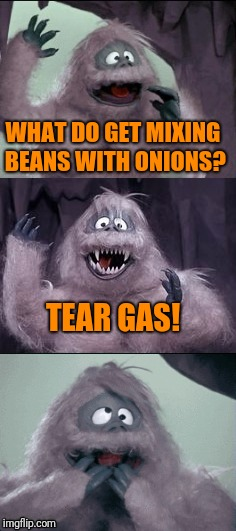 Funny Bumble | WHAT DO GET MIXING BEANS WITH ONIONS? TEAR GAS! | image tagged in bumble's joke | made w/ Imgflip meme maker