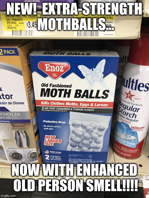 Oh the smell of liniment and bengay in the morning! | NEW!  EXTRA-STRENGTH MOTHBALLS... NOW WITH ENHANCED OLD PERSON SMELL!!!! | image tagged in mothballs,old,memes,senior center,smell | made w/ Imgflip meme maker