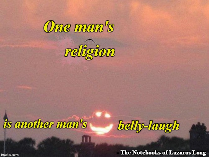 One man's is another man's religion belly-laugh - The Notebooks of Lazarus Long | made w/ Imgflip meme maker