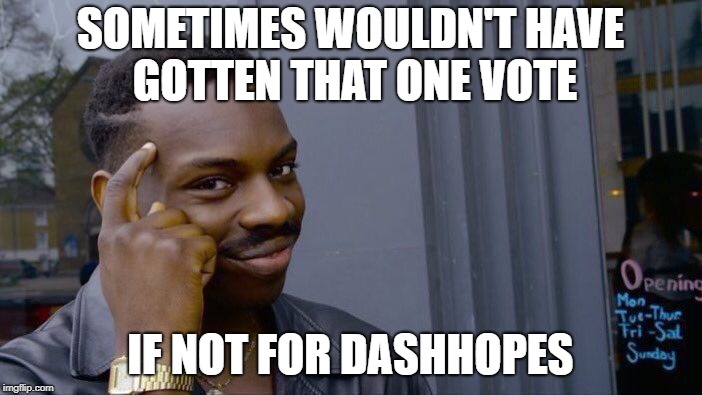 Roll Safe Think About It Meme | SOMETIMES WOULDN'T HAVE GOTTEN THAT ONE VOTE IF NOT FOR DASHHOPES | image tagged in memes,roll safe think about it | made w/ Imgflip meme maker