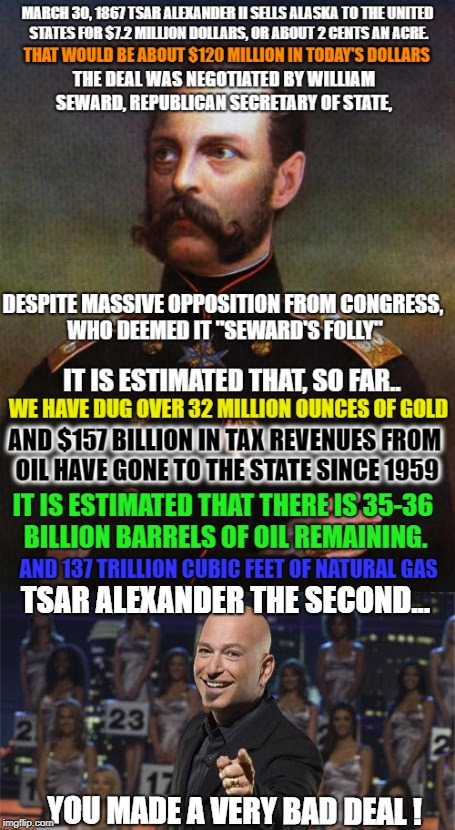 What is Russian for WOOPS ?  | TSAR ALEXANDER THE SECOND... YOU MADE A VERY BAD DEAL ! | image tagged in tsar alexander ii,william seward,gold,oil,howie mandel,republicans | made w/ Imgflip meme maker