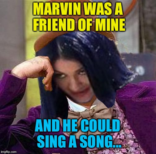 Creepy Condescending Mima | MARVIN WAS A FRIEND OF MINE AND HE COULD SING A SONG... | image tagged in creepy condescending mima | made w/ Imgflip meme maker