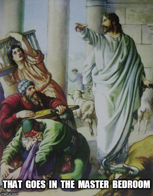 Jesus directing the movers | THAT  GOES  IN  THE  MASTER  BEDROOM | image tagged in jesus | made w/ Imgflip meme maker