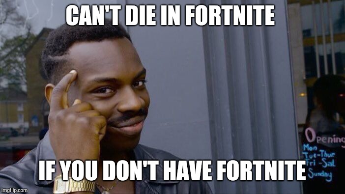 Roll Safe Think About It Meme | CAN'T DIE IN FORTNITE IF YOU DON'T HAVE FORTNITE | image tagged in memes,roll safe think about it | made w/ Imgflip meme maker