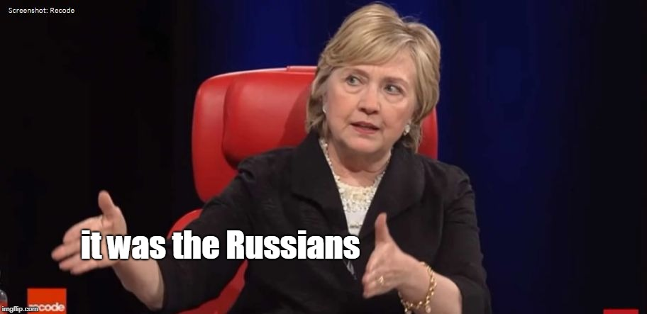 Conspiracy Hillary | it was the Russians | image tagged in conspiracy hillary | made w/ Imgflip meme maker