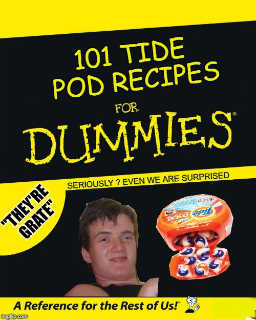 "The Prince of Tides ? |  101 TIDE POD RECIPES; SERIOUSLY ? EVEN WE ARE SURPRISED; ""THEY'RE GRATE""; MMM 