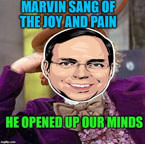 MARVIN SANG OF THE JOY AND PAIN HE OPENED UP OUR MINDS | made w/ Imgflip meme maker
