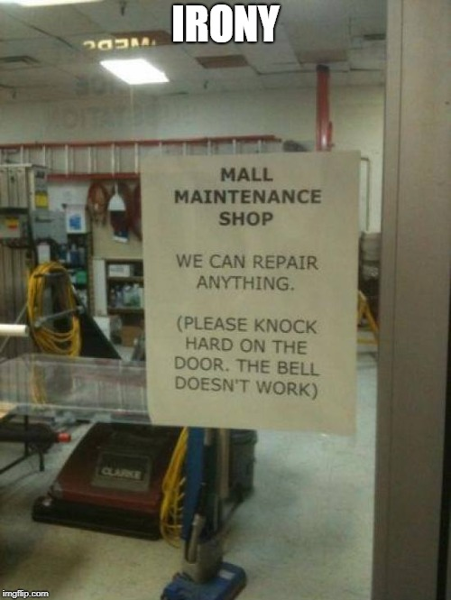 maintenance irony | IRONY | image tagged in irony | made w/ Imgflip meme maker