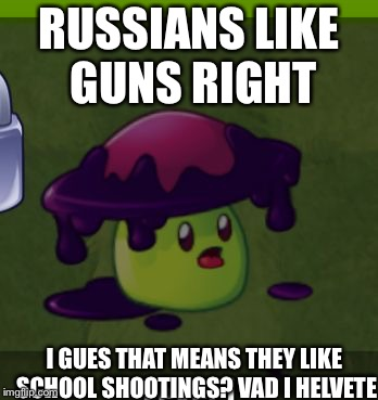 Oh Crap | RUSSIANS LIKE GUNS RIGHT I GUES THAT MEANS THEY LIKE SCHOOL SHOOTINGS? VAD I HELVETE | image tagged in oh crap | made w/ Imgflip meme maker