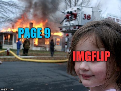 Disaster Girl Meme | PAGE 9 IMGFLIP | image tagged in memes,disaster girl | made w/ Imgflip meme maker