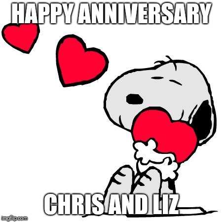 HAPPY ANNIVERSARY CHRIS AND LIZ | image tagged in happy anniversary snoopy | made w/ Imgflip meme maker
