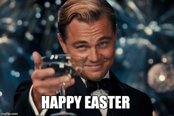 Leonardo Dicaprio Cheers Meme | HAPPY EASTER | image tagged in memes,leonardo dicaprio cheers | made w/ Imgflip meme maker