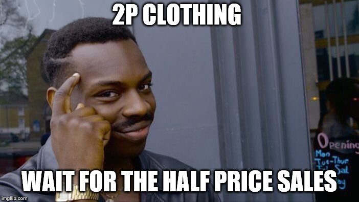 Roll Safe Think About It Meme | 2P CLOTHING WAIT FOR THE HALF PRICE SALES | image tagged in memes,roll safe think about it | made w/ Imgflip meme maker