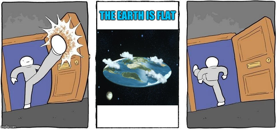 Can we at least agree that the earth is not flat | THE EARTH IS FLAT | image tagged in not taking that,memes,flat earth | made w/ Imgflip meme maker