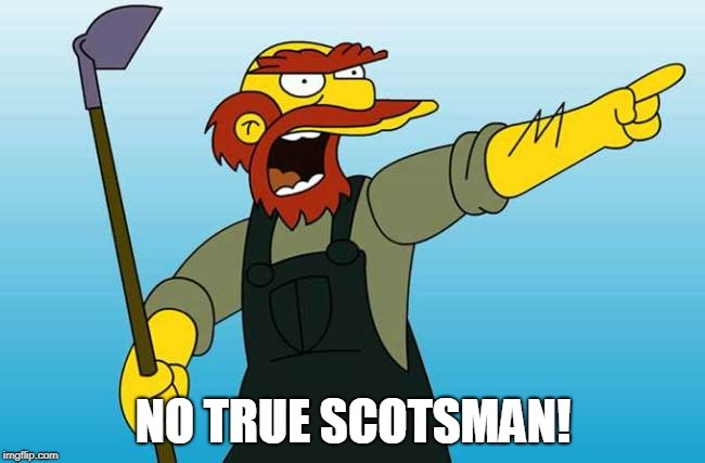 No True Willie Alert! | NO TRUE SCOTSMAN! | image tagged in the simpsons,illogical,scotsman | made w/ Imgflip meme maker