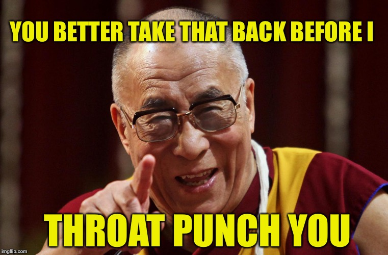 YOU BETTER TAKE THAT BACK BEFORE I THROAT PUNCH YOU | made w/ Imgflip meme maker