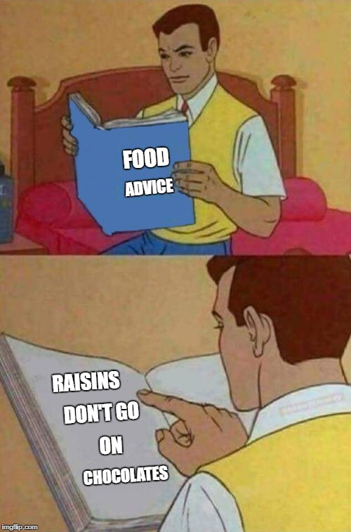 Reading | FOOD ADVICE RAISINS DON'T GO ON CHOCOLATES | image tagged in reading | made w/ Imgflip meme maker