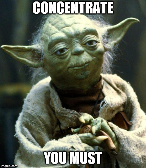 Star Wars Yoda Meme | CONCENTRATE YOU MUST | image tagged in memes,star wars yoda | made w/ Imgflip meme maker