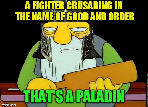 D&D Week, March 29th to April 6th. Dungeons & Dragons. ( TheRoyalPlutonian Event ) | A FIGHTER CRUSADING IN THE NAME OF GOOD AND ORDER THAT'S A PALADIN | image tagged in memes,that's a paddlin',dungeons and dragons week,dnd week,paladin,dungeons and dragons | made w/ Imgflip meme maker