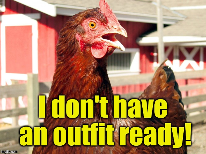 I don't have an outfit ready! | made w/ Imgflip meme maker