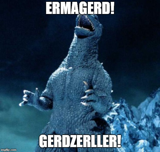 Laughing Godzilla | ERMAGERD! GERDZERLLER! | image tagged in laughing godzilla | made w/ Imgflip meme maker