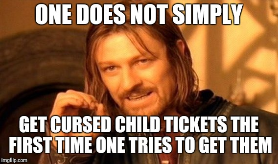 One Does Not Simply Meme | ONE DOES NOT SIMPLY GET CURSED CHILD TICKETS THE FIRST TIME ONE TRIES TO GET THEM | image tagged in memes,one does not simply | made w/ Imgflip meme maker