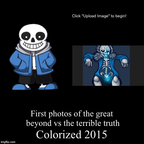 If you see the terrible truth then CONGRATULATIONS.... keep it to yourself kid | Colorized 2015 | First photos of the great beyond vs the terrible truth | image tagged in funny,demotivationals,undertale,fandoms,colorized,memes | made w/ Imgflip demotivational maker