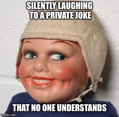SILENTLY LAUGHING TO A PRIVATE JOKE THAT NO ONE UNDERSTANDS | image tagged in has a secret | made w/ Imgflip meme maker